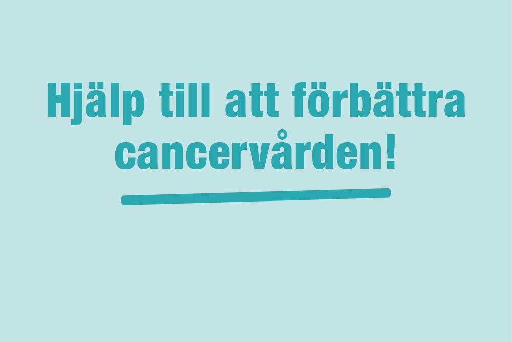 Hjälp till att förbättra cancervården